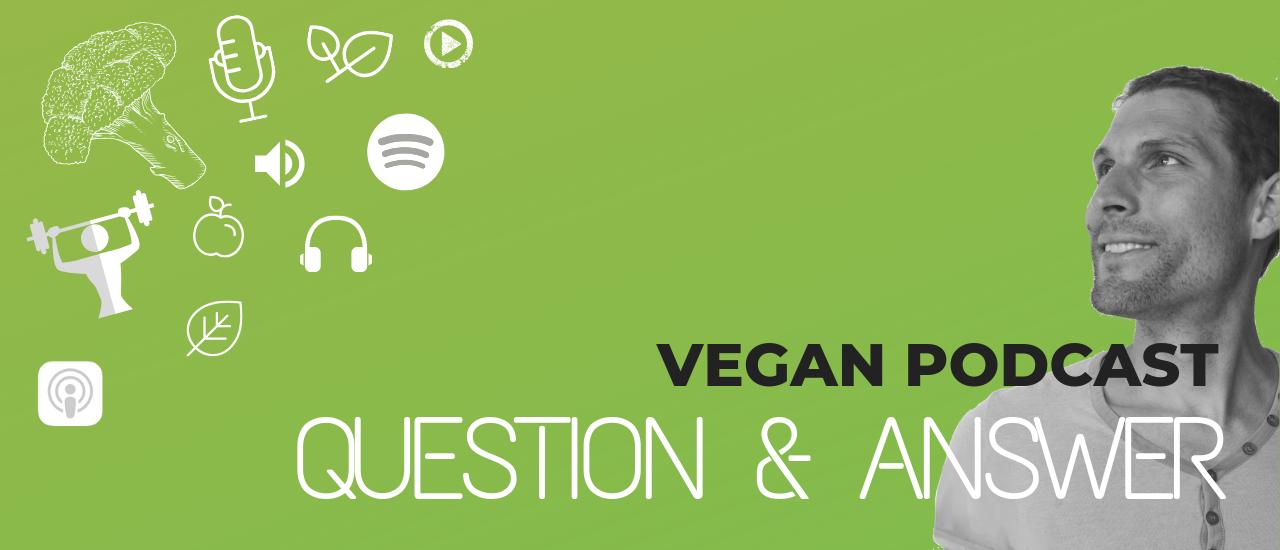 Vegan Podcast Q&A